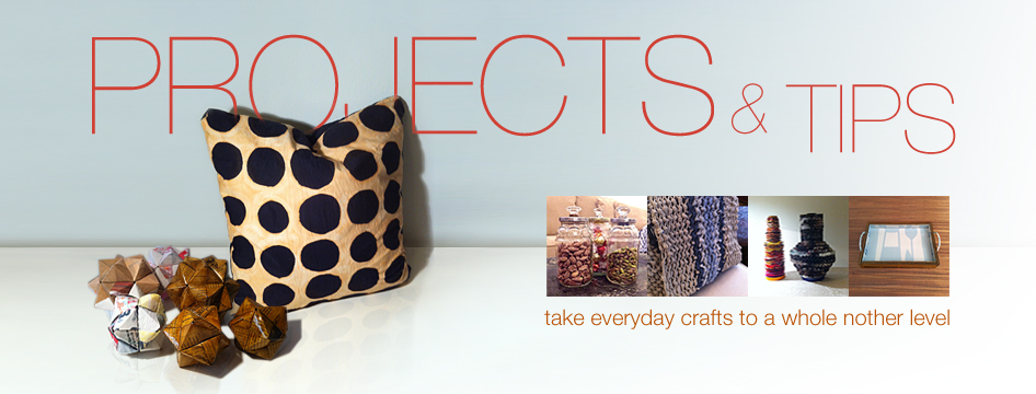 PROJECTS and TIPS – take everyday crafts to a whole nother level